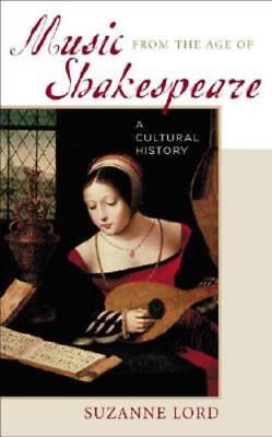 Music from the Age of Shakespeare: A Cultural History by Suzanne Lord: New