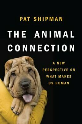 The Animal Connection: A New Perspective on What Makes Us Human by Pat Shipman