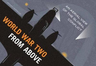 World War Two From Above: An Aerial View of the Global Conflict by Harwood: New