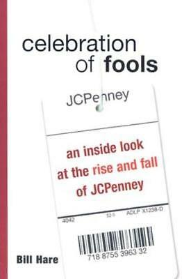 Celebration of Fools: An Inside Look at the Rise and Fall of JC Penney by Hare