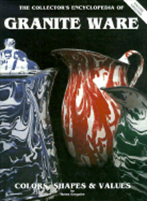 The Collector's Encyclopedia of Granite Ware: Colors, Shapes, and Values: Used