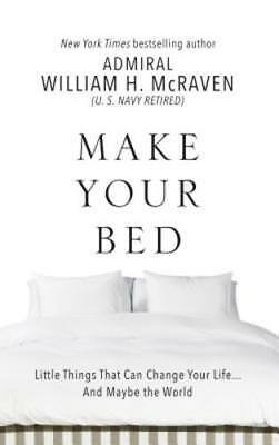 Make Your Bed: Little Things That Can Change Your Life. . .and Maybe the World