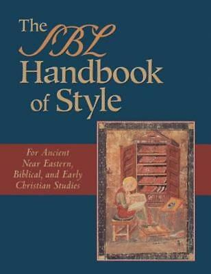 The Sbl Handbook of Style: For Ancient Near Eastern, Biblical, and Early: Used