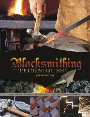 Blacksmithing Techniques: The Basics Explained Step by Step, Complete with 10