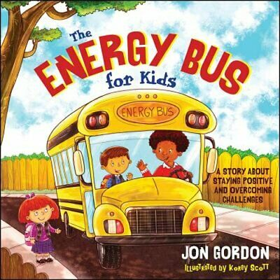 The Energy Bus for Kids: A Story about Staying Positive and Overcoming by Gordon