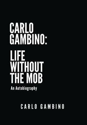 Carlo Gambino: Life Without the Mob: An Autobiography by Carlo Gambino: New