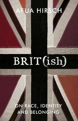 Brit(ish): On Race, Identity and Belonging | Afua Hirsch