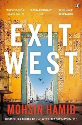 Exit West: SHORTLISTED for the Man Booker Prize 2017 | Mohsin Hamid