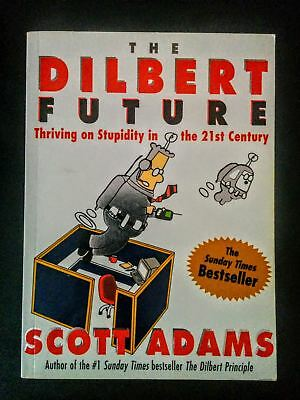 Dilbert Future: Thriving on Stupidity in the 21st Century by Scott Adams