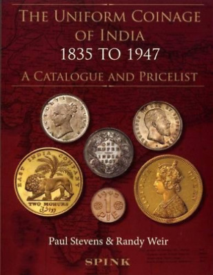 The Uniform Coinage of India 1835 to 1947 A Catalogue and Pricelist