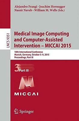 Medical Image Computing and Computer-Assisted Intervention – MICCAI 2015