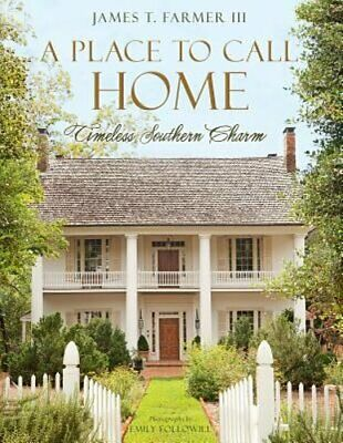 A Place to Call Home: Timeless Southern Charm by James T Farmer: Used