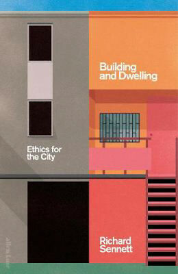 Building and Dwelling: Ethics for the City | Richard Sennett