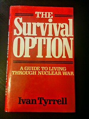 The Survival Option - A Guide to Living Through Nuclear War by Ivan Tyrrell