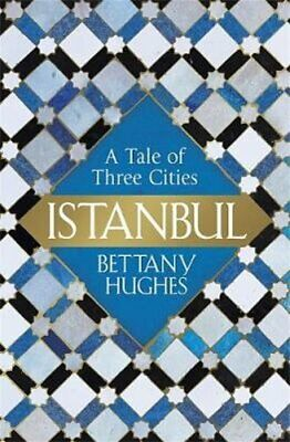 Istanbul: A Tale of Three Cities by Bettany Hughes: Used