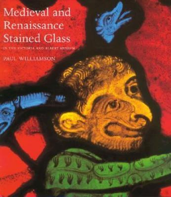 Medieval and Renaissance Stained Glass: In the Victoria and Albert Museum: New