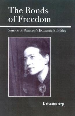 The Bonds of Freedom: Simone de Beauvoir's Existentialist Ethics by Kristana Arp