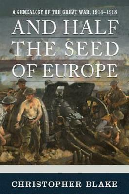 And Half the Seed of Europe: A Genealogy of the Great War, 1914-1918 by Blake