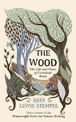 The Wood: The  Life & Times of Cockshutt Wood | John Lewis-Stempel