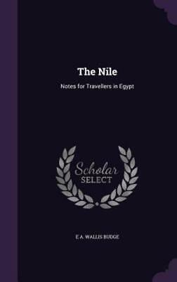 The Nile: Notes for Travellers in Egypt by E a Wallis Budge: New