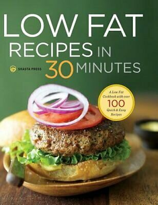 Low Fat Recipes in 30 Minutes: A Low Fat Cookbook with Over 100 Quick & Easy
