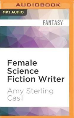 Female Science Fiction Writer: Collected Stories 2001-2012 by Amy Sterling Casil