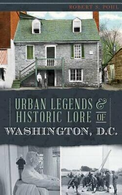 Urban Legends & Historic Lore of Washington, D.C. by Robert S Pohl: New