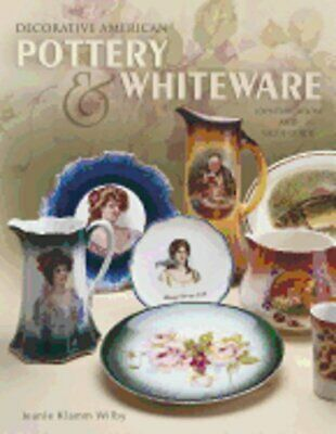 Decorative American Pottery & Whiteware: Identification and Value Guide by Wilby