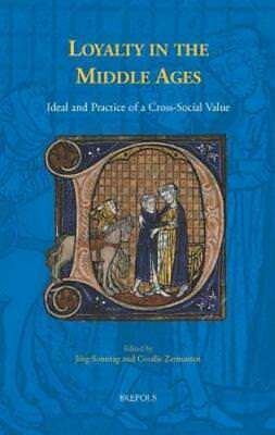 Loyalty in the Middle Ages: Ideal and Practice of a Cross-Social Value: New