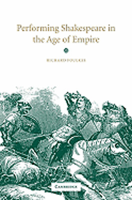 Performing Shakespeare in the Age of Empire by Richard Foulkes: New