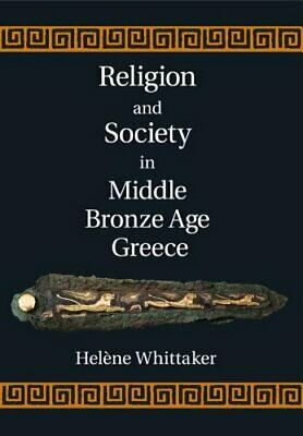 Religion and Society in Middle Bronze Age Greece by Helene Whittaker: New