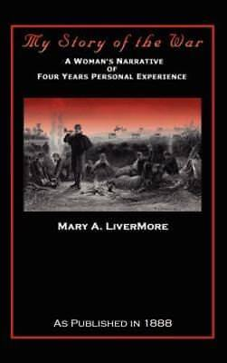 My Story of the War: A Woman's Narrative of Four Years Personal Experience: New