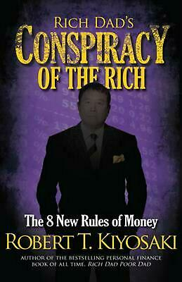 Rich Dad's Conspiracy of the Rich: The 8 New Rules of Money by Robert T. Kiyosak