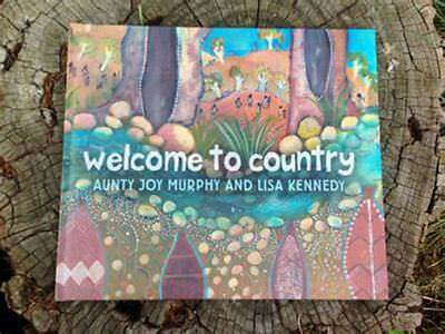 Welcome To Country By Aunty Joy Murphy Hardcover Wurundjeri + FREE TEACHERS PACK