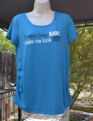 "Blue S/S maternity shirt ""Does this baby make me look fat?"" sz M"