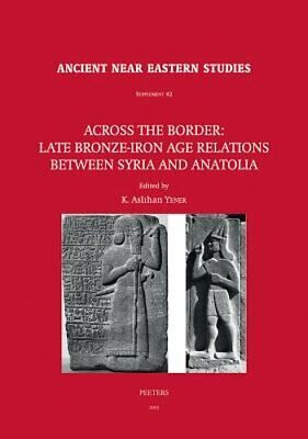 Across the Border: Late Bronze-Iron Age Relations Between Syria and Anatolia: