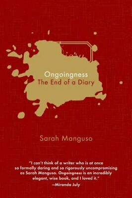 Ongoingness: The End of a Diary by Sarah Manguso: Used