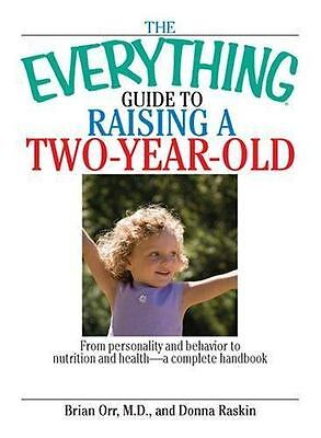 The Everything Guide To Raising A Two-Year-Old: From Personality And Behavior to