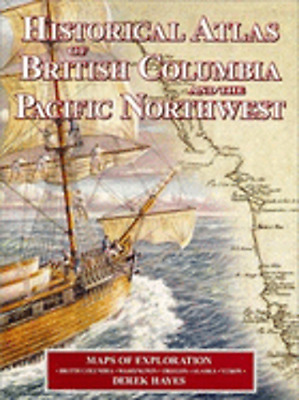 Historical Atlas of British Columbia and the Pacific Northwest: Maps of by Hayes