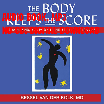 The Body Keeps the Score Brain, Mind, and Body in the Healing of Trauma by Besse