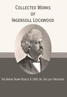 Collected Works of Ingersoll Lockwood: The Baron Trump Novels & 1900; Or, the
