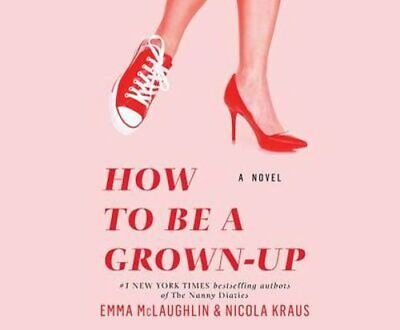 How to Be a Grown-Up by Emma McLaughlin: New Audiobook