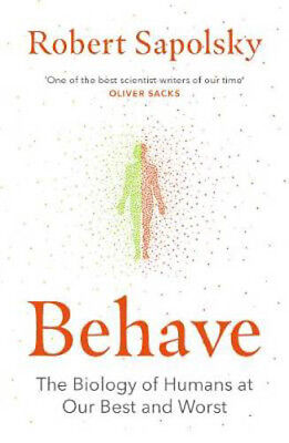 Behave: The Biology of Humans at Our Best and Worst | Robert M. Sapolsky