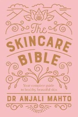 The Skincare Bible: Your No-Nonsense Guide to Great Skin | Dr Anjali Mahto