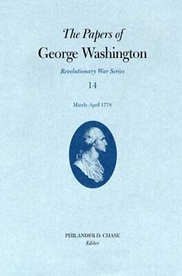 The Papers of George Washington, Revolutionary War Volume 14: March-April 1778