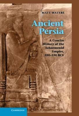 Ancient Persia: A Concise History of the Achaemenid Empire, 550-330 BCE: New