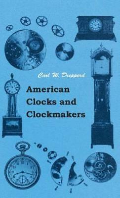 American Clocks and Clockmakers by Carl W Drepperd: New