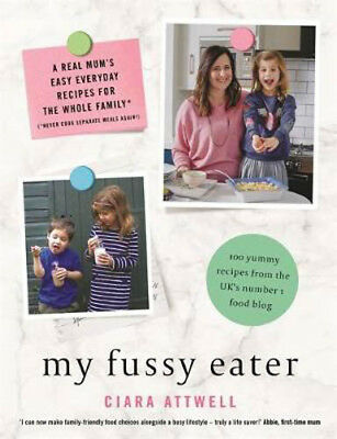 My Fussy Eater: A Real Mum's Easy Everyday Recipes for the Whole Family