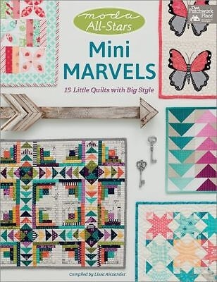 Moda All-Stars Mini Marvels : 15 Little Quilts with Big Style by Lissa Alexander