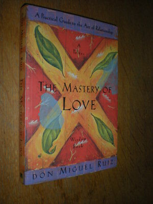 Toltec Wisdom: The Mastery of Love A Practical Guide to the Art of Relationship